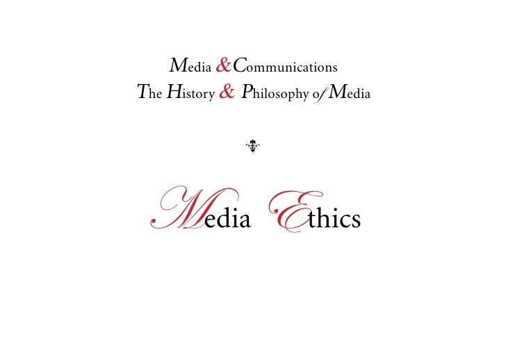 Media &Communications The History & Philosophy of Media                 q      Media Ethics