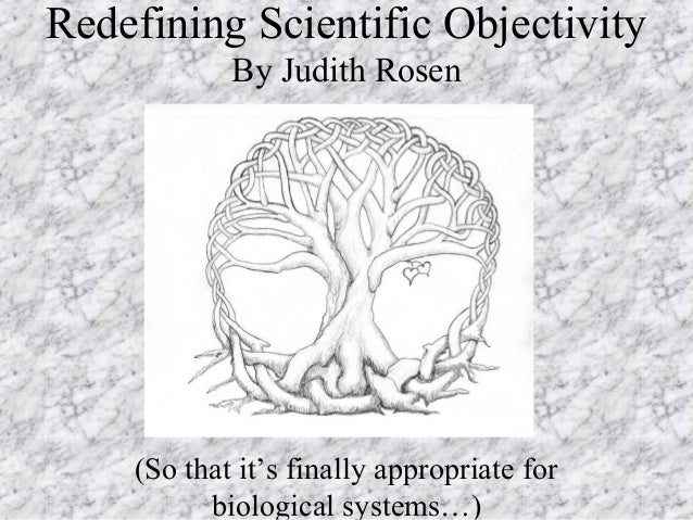 Redefining Scientific Objectivity By Judith Rosen (So that it's finally appropriate for biological systems…)