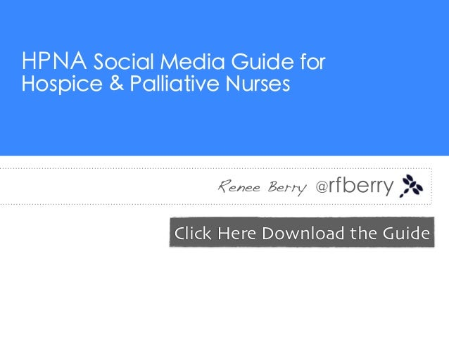 HPNA Social Media Guide forHospice & Palliative Nurses                   Renee Berry @rfberry               Click Here Dow...