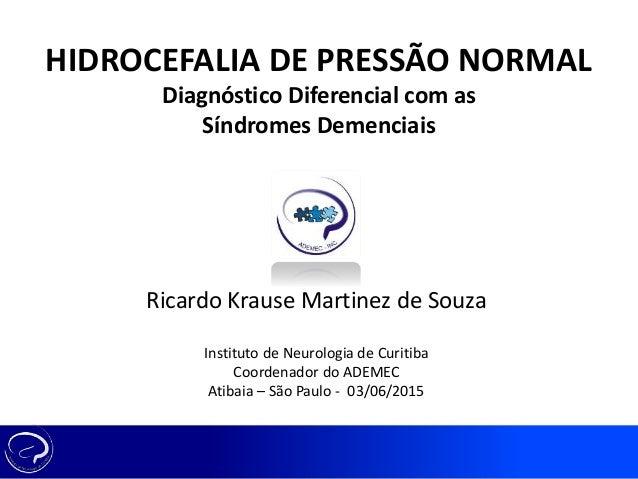 Ricardo Krause Martinez de Souza Instituto de Neurologia de Curitiba Coordenador do ADEMEC Atibaia – São Paulo - 03/06/201...