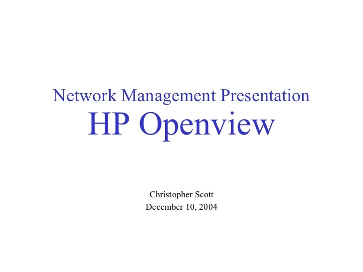 Network Management Presentation HP Openview Christopher Scott December 10, 2004