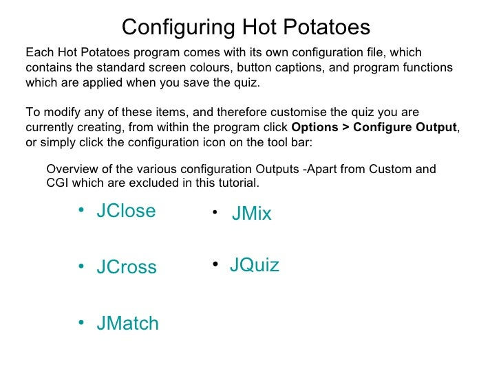 Configuring Hot PotatoesEach Hot Potatoes program comes with its own configuration file, whichcontains the standard screen...
