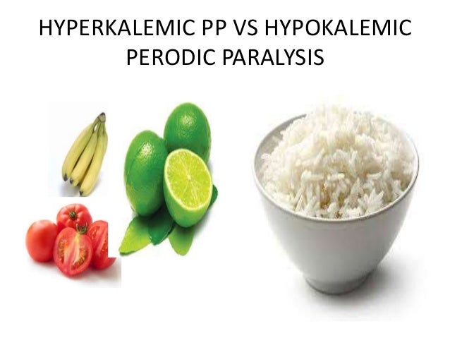 HYPERKALEMIC PP VS HYPOKALEMIC  PERODIC PARALYSIS