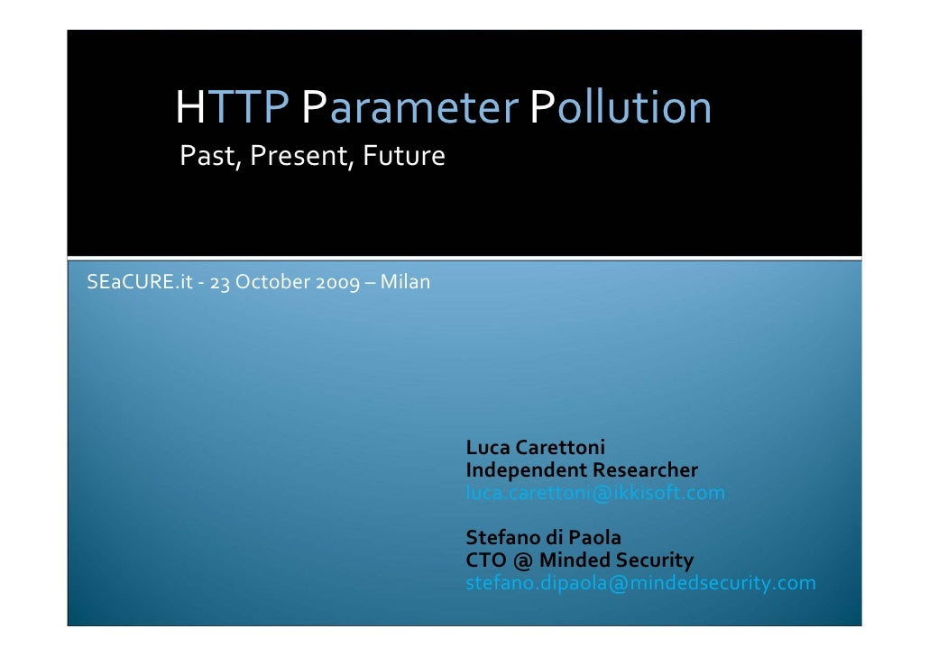 HTTP Parameter Pollution          Past, Present, Future    SEaCURE.it ‐ 23 October 2009 – Milan                           ...
