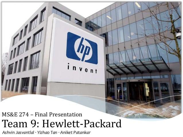 Team 9: Hewlett-PackardAshvin Jasvantlal ∙ Yizhao Tan ∙ Aniket PatankarMS&E 274 – Final Presentation