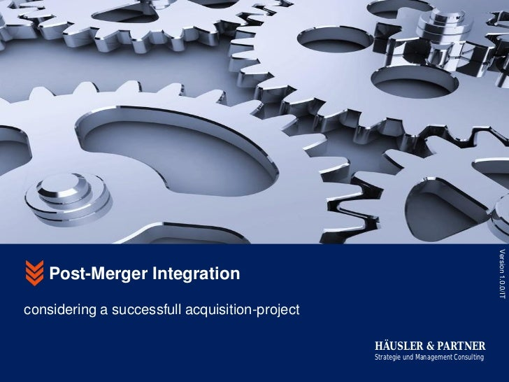 Version 1.0.0/IT    Post-Merger Integrationconsidering a successfull acquisition-project                                  ...