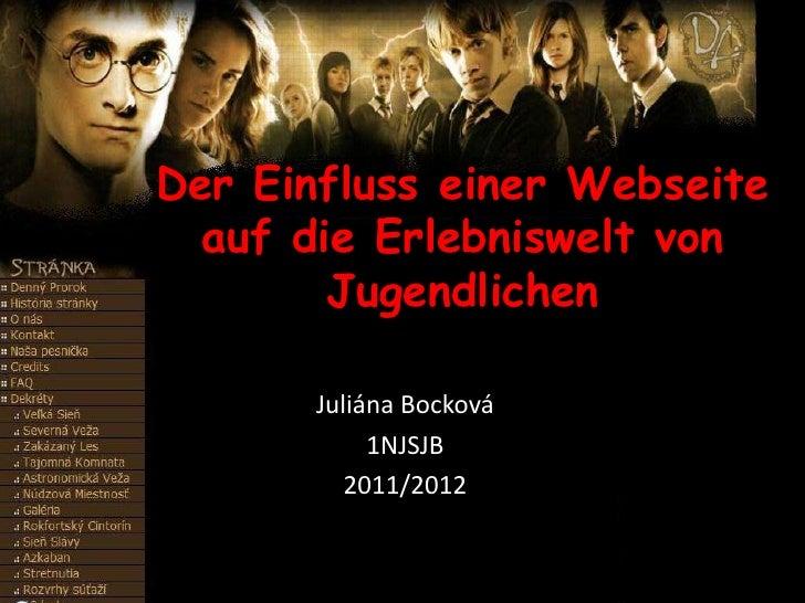 Der Einfluss einer Webseite  auf die Erlebniswelt von        Jugendlichen       Juliána Bocková            1NJSJB         ...