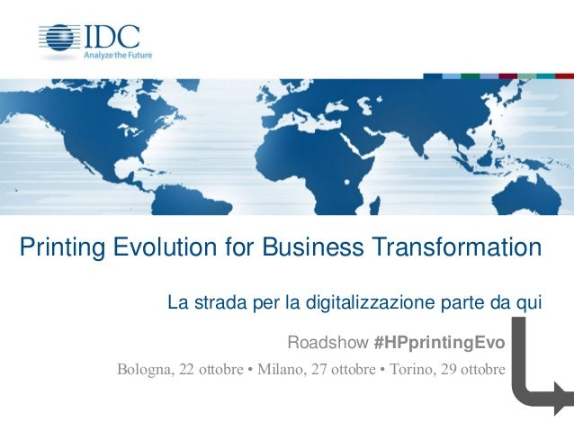 Printing Evolution for Business Transformation La strada per la digitalizzazione parte da qui Bologna, 22 ottobre • Milano...