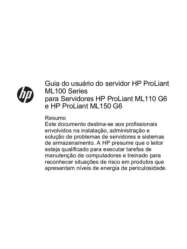 Guia do usuário do servidor HP ProLiant ML100 Series para Servidores HP ProLiant ML110 G6 e HP ProLiant ML150 G6 Resumo Es...