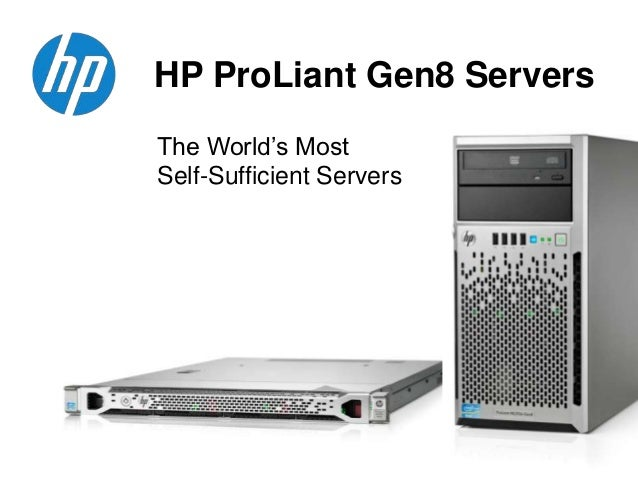 HP ProLiant Gen8 ServersThe World's MostSelf-Sufficient Servers