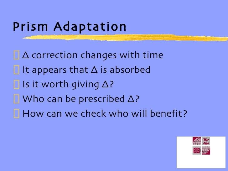 Prism Adaptation <ul><li>∆  correction changes with time </li></ul><ul><li>It appears that ∆ is absorbed </li></ul><ul><li...