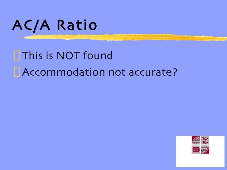 AC/A Ratio <ul><li>This is NOT found </li></ul><ul><li>Accommodation not accurate? </li></ul>