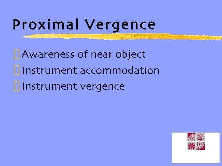 Proximal Vergence <ul><li>Awareness of near object </li></ul><ul><li>Instrument accommodation  </li></ul><ul><li>Instrumen...