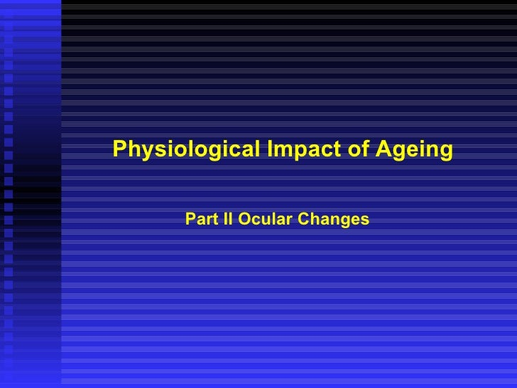 Physiological Impact of Ageing Part II Ocular Changes