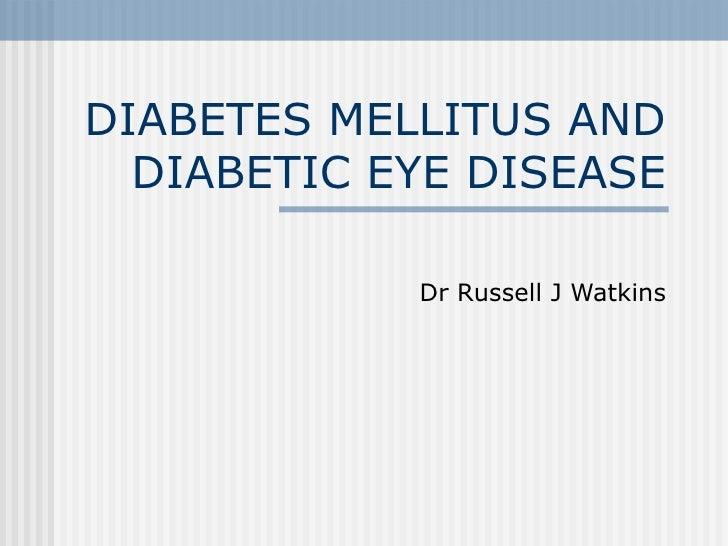 DIABETES MELLITUS AND DIABETIC EYE DISEASE Dr Russell J Watkins