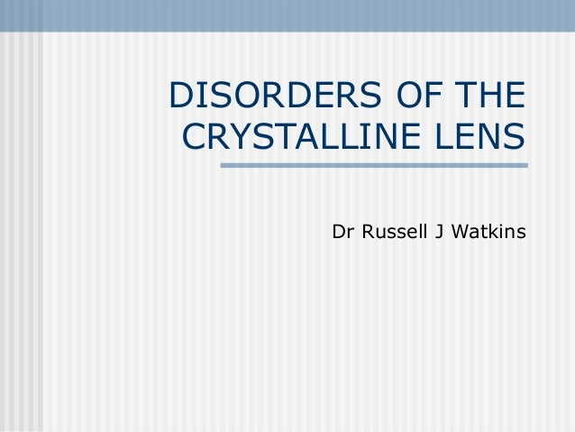 DISORDERS OF THE CRYSTALLINE LENS Dr Russell J Watkins