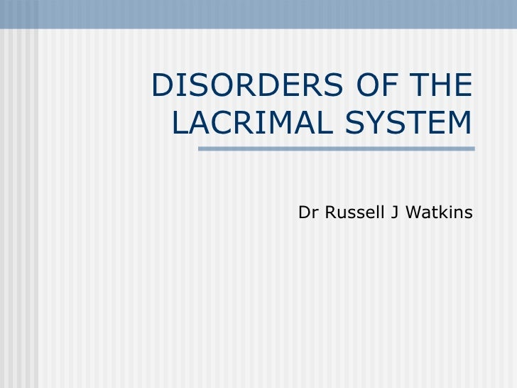DISORDERS OF THE LACRIMAL SYSTEM Dr Russell J Watkins