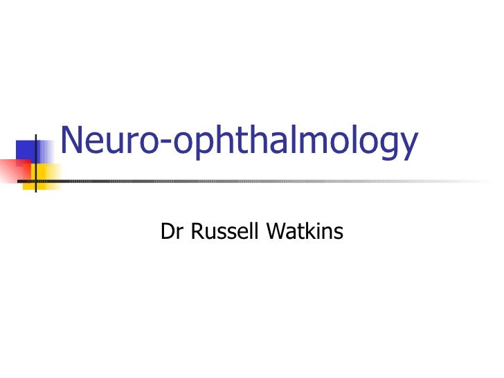 Neuro-ophthalmology Dr Russell Watkins