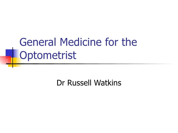 General Medicine for the Optometrist Dr Russell Watkins