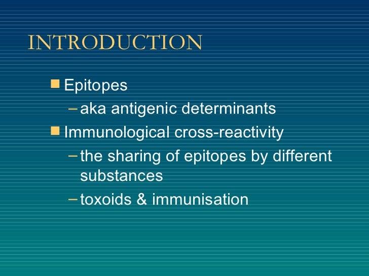 INTRODUCTION <ul><li>Epitopes </li></ul><ul><ul><li>aka antigenic determinants </li></ul></ul><ul><li>Immunological cross-...