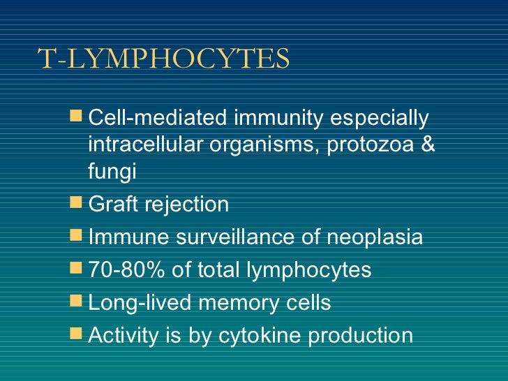 T-LYMPHOCYTES <ul><li>Cell-mediated immunity especially intracellular organisms, protozoa & fungi </li></ul><ul><li>Graft ...