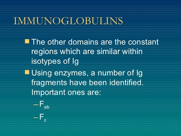 IMMUNOGLOBULINS <ul><li>The other domains are the constant regions which are similar within isotypes of Ig </li></ul><ul><...