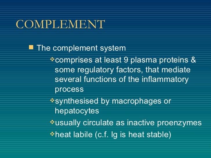 COMPLEMENT <ul><li>The complement system  </li></ul><ul><ul><ul><li>comprises at least 9 plasma proteins & some regulatory...