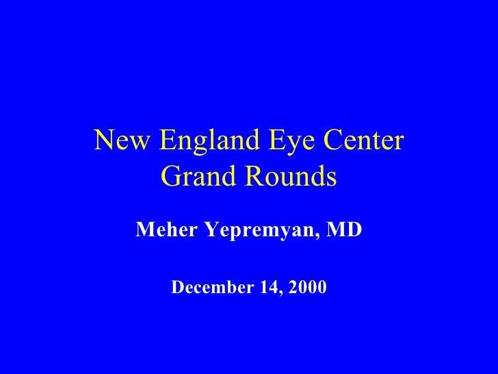 New England Eye Center Grand Rounds Meher Yepremyan, MD December 14, 2000