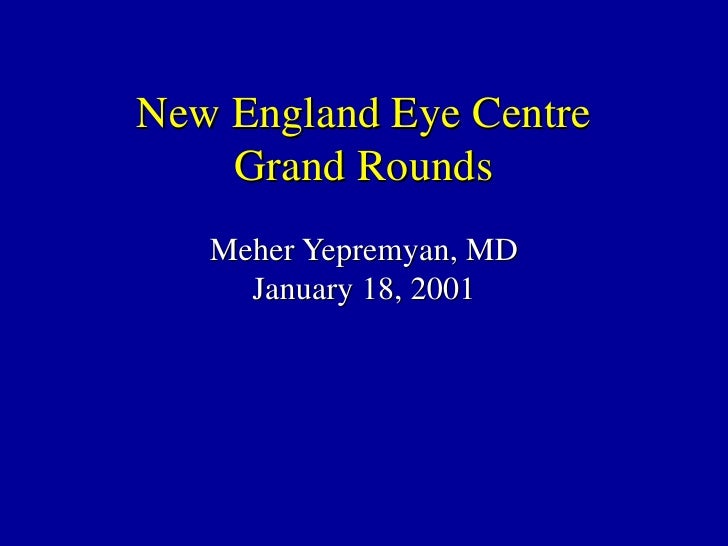 New England Eye Centre Grand Rounds Meher Yepremyan, MD January 18, 2001