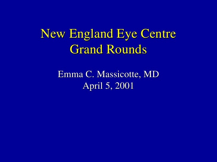 New England Eye Centre Grand Rounds Emma C. Massicotte, MD April 5, 2001
