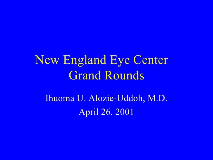 New England Eye Center  Grand Rounds Ihuoma U. Alozie-Uddoh, M.D. April 26, 2001