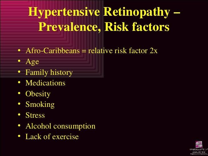 Hypertensive Retinopathy – Prevalence, Risk factors <ul><li>Afro-Caribbeans = relative risk factor 2x </li></ul><ul><li>Ag...
