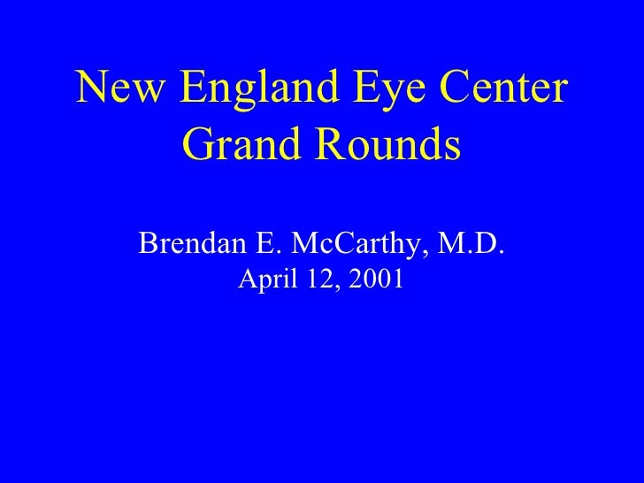 New England Eye Center Grand Rounds   Brendan E. McCarthy, M.D. April 12, 2001