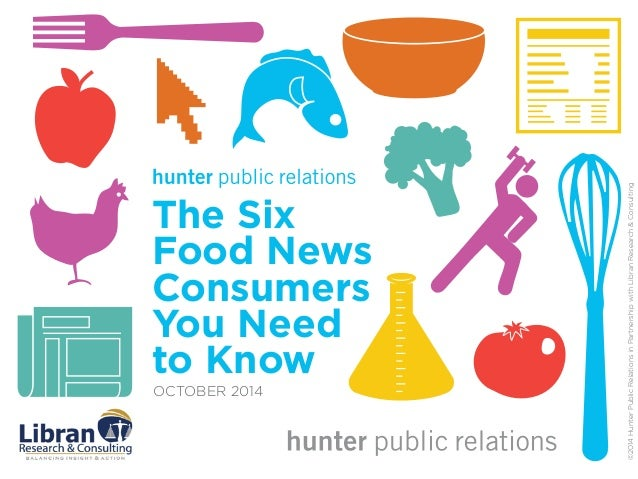 The Six  Food News  Consumers  You Need  to Know  OCTOBER 2014  ©2014 Hunter Public Relations in Partnership with Libran R...