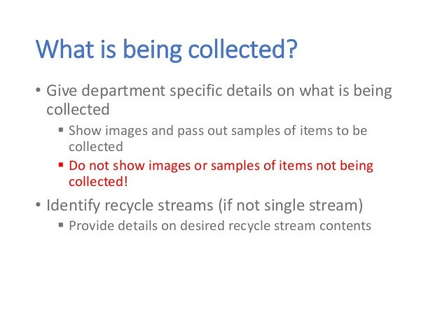 What is being collected? • Give department specific details on what is being collected  Show images and pass out samples ...