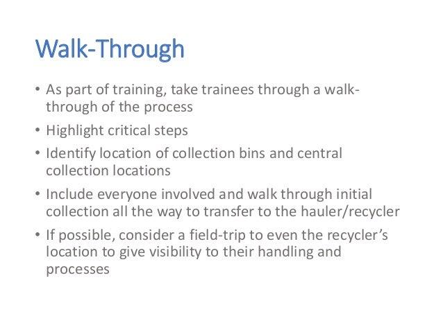 Walk-Through • As part of training, take trainees through a walk- through of the process • Highlight critical steps • Iden...