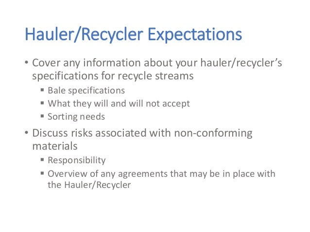 Hauler/Recycler Expectations • Cover any information about your hauler/recycler's specifications for recycle streams  Bal...