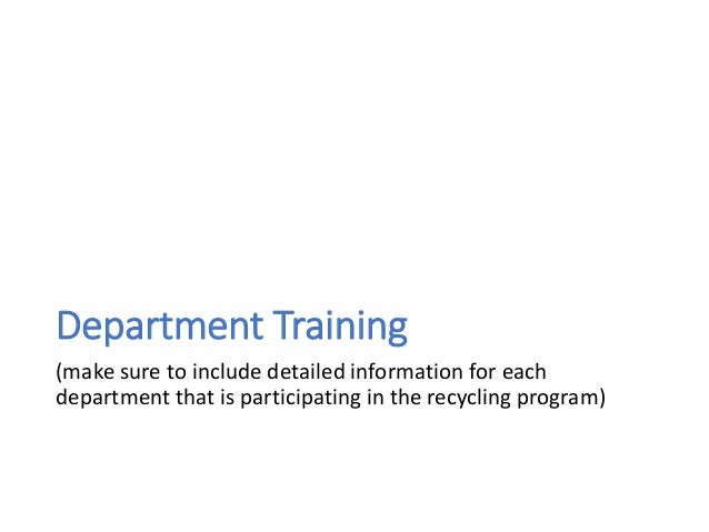 Department Training (make sure to include detailed information for each department that is participating in the recycling ...