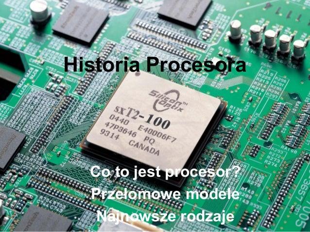 Historia Procesora Co to jest procesor? Przełomowe modele Najnowsze rodzaje
