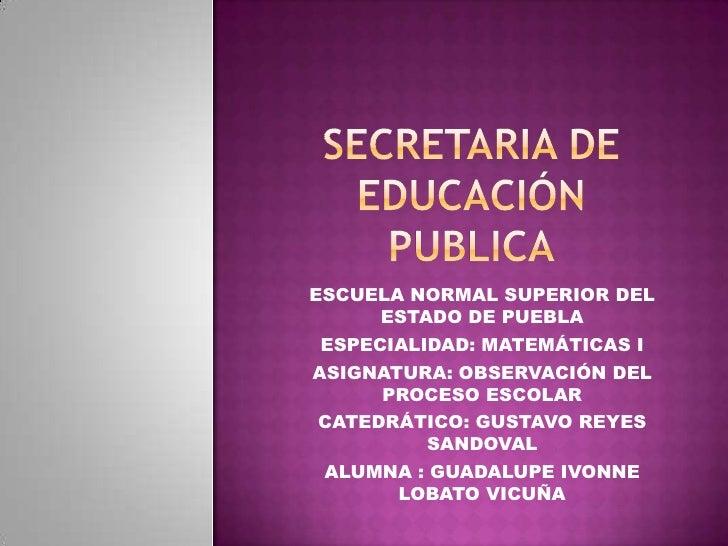 SECRETARIA DE EDUCACIÓN PUBLICA<br />ESCUELA NORMAL SUPERIOR DEL ESTADO DE PUEBLA<br />ESPECIALIDAD: MATEMÁTICAS I<br />AS...