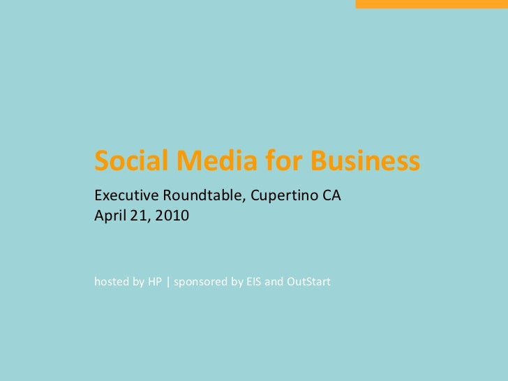 Social Media for Business<br />Executive Roundtable, Cupertino CA<br />April 21, 2010<br />hosted by HP | sponsored by EIS...