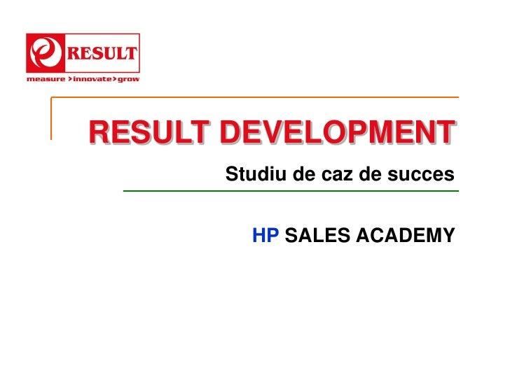 RESULT DEVELOPMENT      Studiu de caz de succes        HP SALES ACADEMY