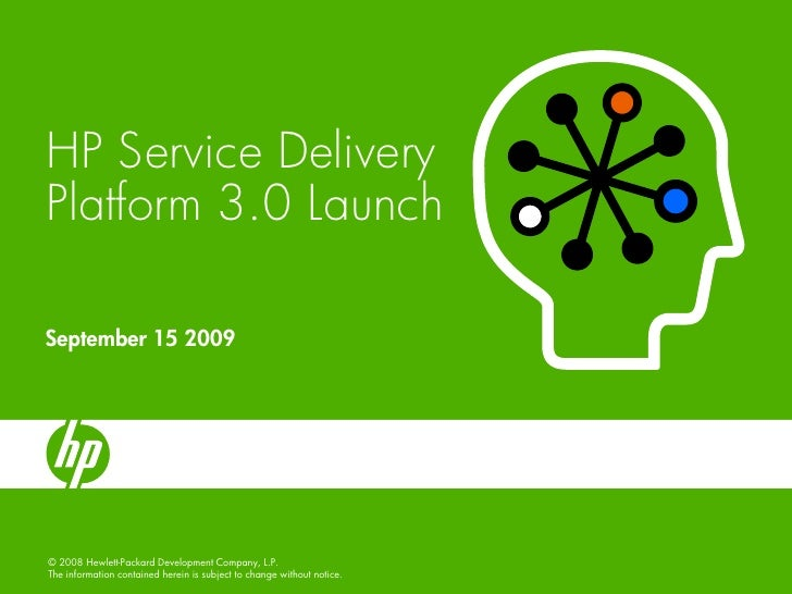 HP Service Delivery Platform 3.0 Launch  September 15 2009     © 2008 Hewlett-Packard Development Company, L.P. The inform...