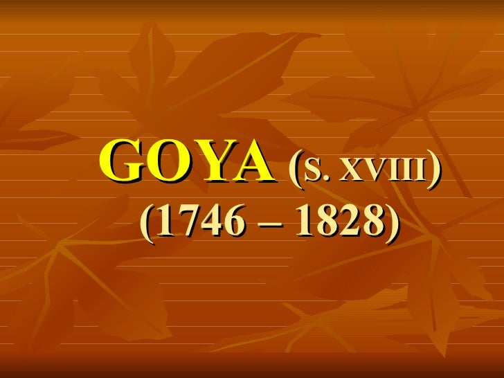 GOYA  ( S. XVIII ) (1746 – 1828)
