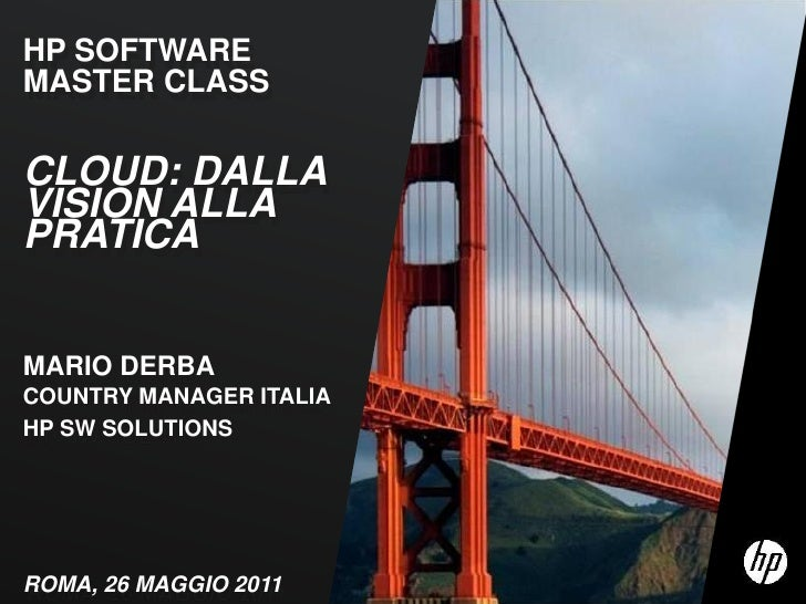 HP SOFTWAREMASTER CLASSCLOUD: DALLAVISION ALLAPRATICAMARIO DERBACOUNTRY MANAGER ITALIAHP SW SOLUTIONS1 Copyright 2010 Hewl...