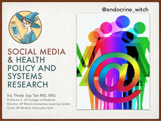 SOCIAL MEDIA & HEALTH POLICY AND SYSTEMS RESEARCH Iris Thiele Isip Tan MD, MSc Professor 3, UP College of Medicine Directo...