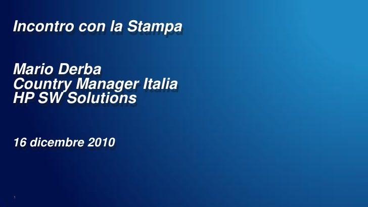 Incontro con la StampaMario DerbaCountry Manager ItaliaHP SW Solutions16 dicembre 20101