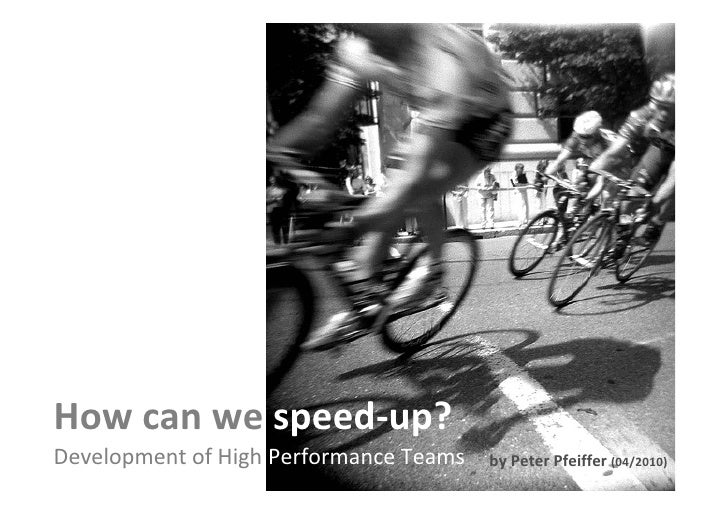 How can we speed-up? Development of High Performance Teams                                         by Peter Pfeiffer (04/2...