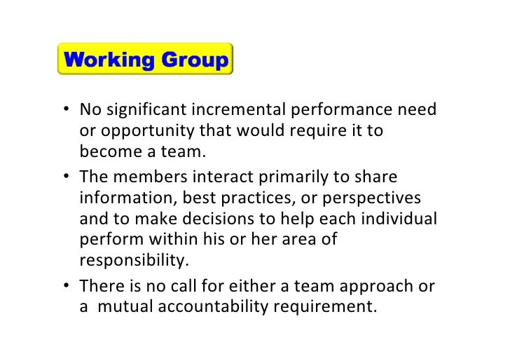 • No significant incremental performance need            or opportunity that would require it to            become a team....