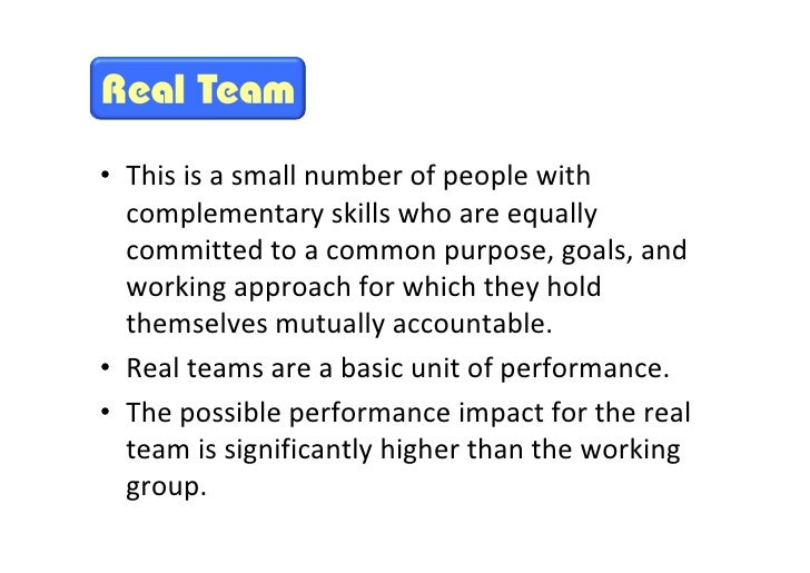 • This is a small number of people with            complementary skills who are equally            committed to a common p...